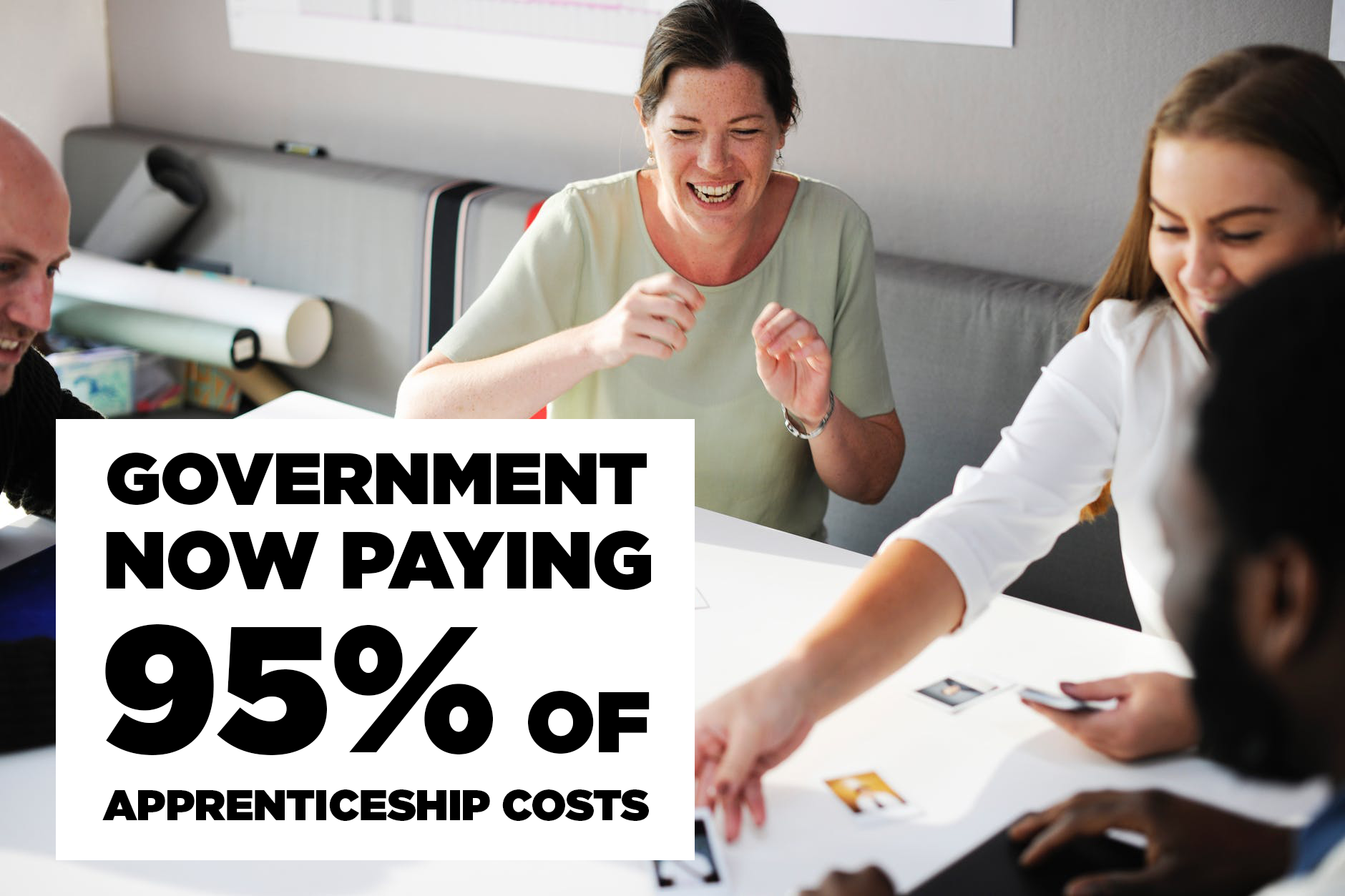 Government now cover 95% of your apprenticeship costs